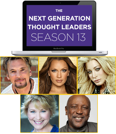 The Next Generation of Thought Leaders Season 13 PLUS Celebrity Masters Kenny Loggins, Dee Wallace, Taylor Dayne, Lou Gossett, Jr. and Vanessa Williams