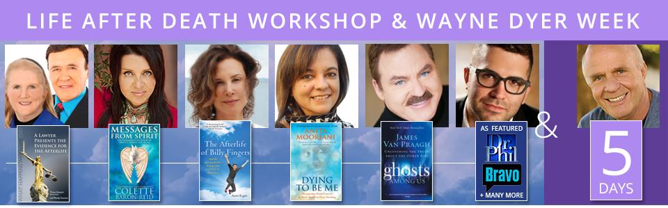 Life After Death Workshop & Wayne Dyer Week